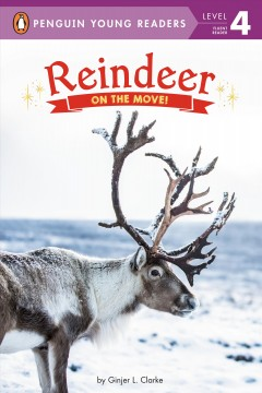 Reindeer on the move! / On the Move! by Ginjer L. Clarke. - by Ginjer L. Clarke.