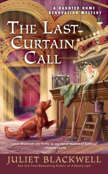 The last curtain call : a haunted home renovation mystery / Juliet Blackwell.