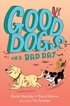 Good dogs on a bad day /  Rachel Wenitsky + David Sidorov ; illustrated by Tor Freeman. - Rachel Wenitsky + David Sidorov ; illustrated by Tor Freeman.