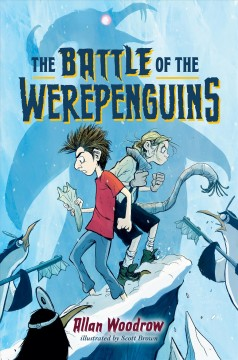 The battle of the werepenguins /  Allan Woodrow ; illustrated by Scott Brown.