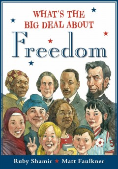 What's the big deal about freedom /  Written by Ruby Shamir, Illustrated by Matt Faulkner. - Written by Ruby Shamir, Illustrated by Matt Faulkner.