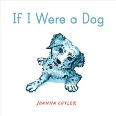 If I were a dog /  Joanna Cotler. - Joanna Cotler.