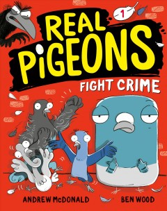 Real Pigeons fight crime! /  Andrew McDonald and Ben Wood. - Andrew McDonald and Ben Wood.