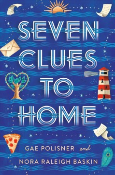 Seven clues to home /  Gae Polisner and Nora Raleigh Baskin. - Gae Polisner and Nora Raleigh Baskin.