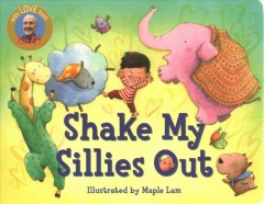 Shake my sillies out /  Raffi ; illustrated by Maple Lam. - Raffi ; illustrated by Maple Lam.