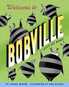 Welcome to Bobville : city of Bobs / written by Bob Winter ; illustrated by Bob Staake.