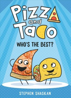 Pizza and Taco : who's the best? / Stephen Shaskan.