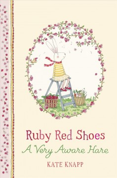 Ruby Red Shoes : a very aware hare / Kate Knapp. - Kate Knapp.