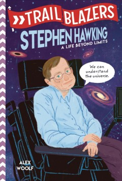 Stephen Hawking : a life beyond limits / Alex Woolf.
