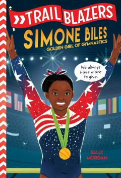 Simone Biles : golden girl of gymnastics / Sally J. Morgan.