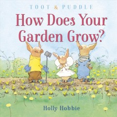 Toot & Puddle : how does your garden grow? / Holly Hobbie. - Holly Hobbie.