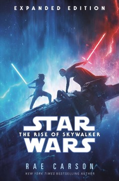 The rise of Skywalker /  Rae Carson ; based on characters created by George Lucas ; screenplay by Chris Terrio & J. J. Abrams ; based on a story by Derek Connolly & Colin Trevorrow and Chris Terrio & J. J. Abrams.