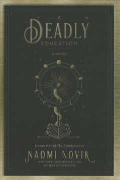 A deadly education : a novel / Naomi Novik. - Naomi Novik.