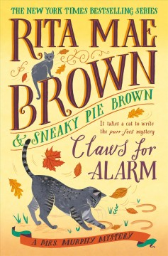 Claws for alarm /  Rita Mae Brown & Sneaky Pie Brown ; illustrated by Michael Gellatly. - Rita Mae Brown & Sneaky Pie Brown ; illustrated by Michael Gellatly.