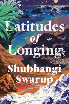 Latitudes of longing : a novel / Shubhangi Swarup.