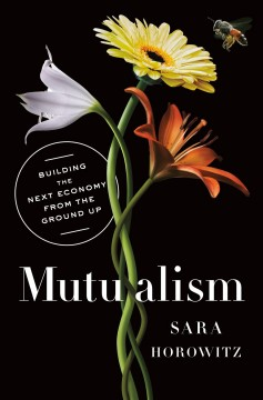 Mutualism : building the next economy from the ground up / Sara Horowitz with Andy Kifer. - Sara Horowitz with Andy Kifer.