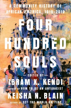 Four Hundred Souls / edited  Ibram X. Kendi and Keisha N. Blain - edited  Ibram X. Kendi and Keisha N. Blain