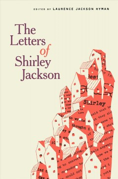 The letters of Shirley Jackson /  Shirley Jackson ; edited by Laurence Jackson Hyman in consultation with Bernice M. Murphy.