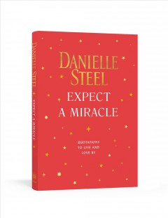 Expect a miracle : quotations to live and love by / Danielle Steel.