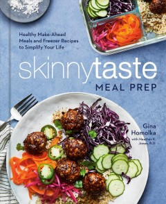 Skinnytaste meal prep : healthy make-ahead meals and freezer recipes to simplify your life / Gina Homolka with Heather K. Jones, R.D.. - Gina Homolka with Heather K. Jones, R.D..