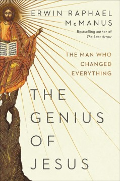 The genius of Jesus : the man who changed everything  / Erwin Raphael McManus. - Erwin Raphael McManus.