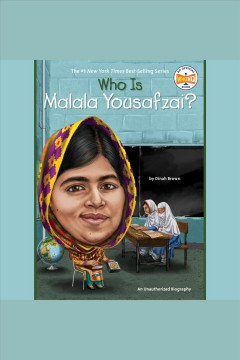 Who is Malala Yousafzai? : an unauthorized biography / by Dinah Brown.