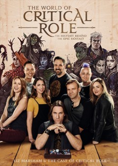 The world of Critical Role : the history behind the epic fantasy / Liz Marsham & the cast of Critical Role ; photographs by Ray Kachatorian ; illustrations by Oliver Barrett ; additional art by Rich Kelly and Francesca Baerald.