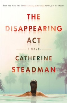 The disappearing act : a novel / Catherine Steadman. - Catherine Steadman.