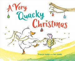 A very quacky Christmas /  by Frances Watts ; illustrated by Ann James. - by Frances Watts ; illustrated by Ann James.