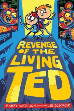 Revenge of the living ted /  Barry Hutchison ; illustrated by Lee Cosgrove.