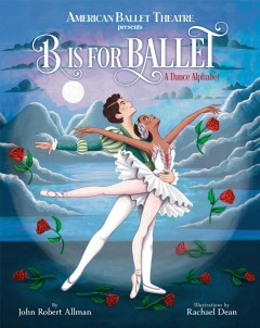 B is for ballet : a dance alphabet / by John Robert Allman ; illustrated by Rachael Dean. - by John Robert Allman ; illustrated by Rachael Dean.