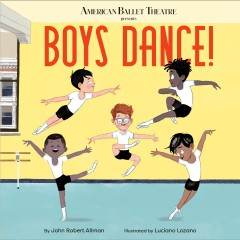 Boys dance /  by John Robert Allman ; illustrated by Luciano Lozano. - by John Robert Allman ; illustrated by Luciano Lozano.