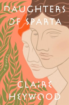 Daughters of Sparta : a novel / Claire Heywood.