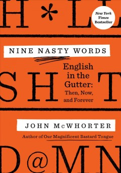 Nine nasty w*rds : English in the gutter : then, now, and forever / John McWhorter. - John McWhorter.