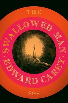 The swallowed man /  Edward Carey. - Edward Carey.