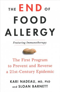 The end of food allergy : the first program to prevent and reverse a 21st century epidemic / Kari Nadeau, MD, PhD, Director, Sean N. Park Center for Allergy and Asthma Research, Stanford University and Sloan Barnett, New York Times Bestselling author. - Kari Nadeau, MD, PhD, Director, Sean N. Park Center for Allergy and Asthma Research, Stanford University and Sloan Barnett, New York Times Bestselling author.