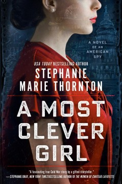 A most clever girl : a novel of an American spy / Stephanie Marie Thornton. - Stephanie Marie Thornton.
