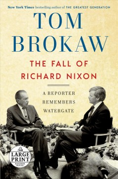 The fall of Richard Nixon : a reporter remembers Watergate / Tom Brokaw. - Tom Brokaw.