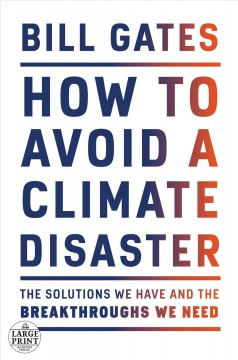 How to avoid a climate disaster : the solutions we have and the breakthroughs we need / Bill Gates. - Bill Gates.