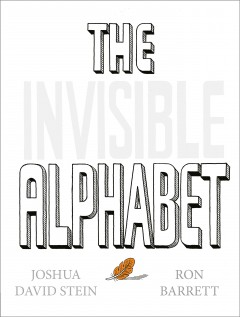 The invisible alphabet /  written by Joshua David Stein ; illustrated by Ron Barrett. - written by Joshua David Stein ; illustrated by Ron Barrett.