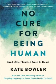 No Cure For Being Human / Kate Bowler - Kate Bowler