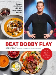 Beat Bobby Flay : conquer the kitchen with 100+ battle-tested recipes / Bobby Flay with Stephanie Banyas and Sally Jackson ; photographs by Ed Anderson. - Bobby Flay with Stephanie Banyas and Sally Jackson ; photographs by Ed Anderson.