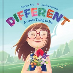 Different : a great thing to be! / by Heather Avis ; illustrations by Sarah Mensinga. - by Heather Avis ; illustrations by Sarah Mensinga.