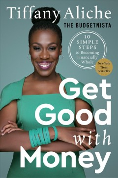 Get good with money : ten simple steps to becoming financially whole / Tiffany Aliche. - Tiffany Aliche.