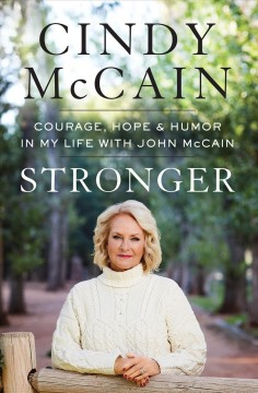 Stronger : courage, hope, and humor in my life with John McCain / Cindy McCain.