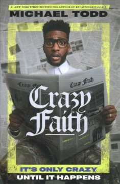 Crazy faith : it's only crazy until it happens / by Michael Todd. - by Michael Todd.