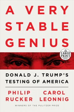 A very stable genius : Donald J. Trump's testing of America / Philip Rucker and Carol Leonnig. - Philip Rucker and Carol Leonnig.