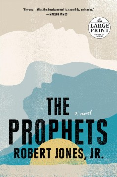 The prophets : a novel / Robert Jones, Jr. - Robert Jones, Jr.