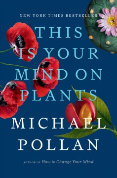 This Is Your Mind On Plants / Michael Pollan - Michael Pollan