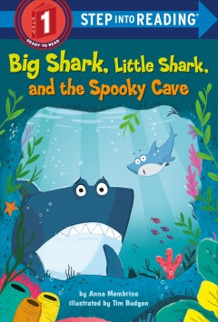 Big Shark, Little Shark, and the spooky cave /  by Anna Membrino ; illustrated by Tim Budgen. - by Anna Membrino ; illustrated by Tim Budgen.